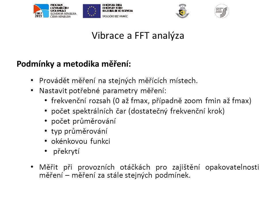 Vibrace a FFT analýza Podmínky a metodika měření: Provádět měření na stejných měřících místech. Nastavit potřebné parametry měření: frekvenční rozsah