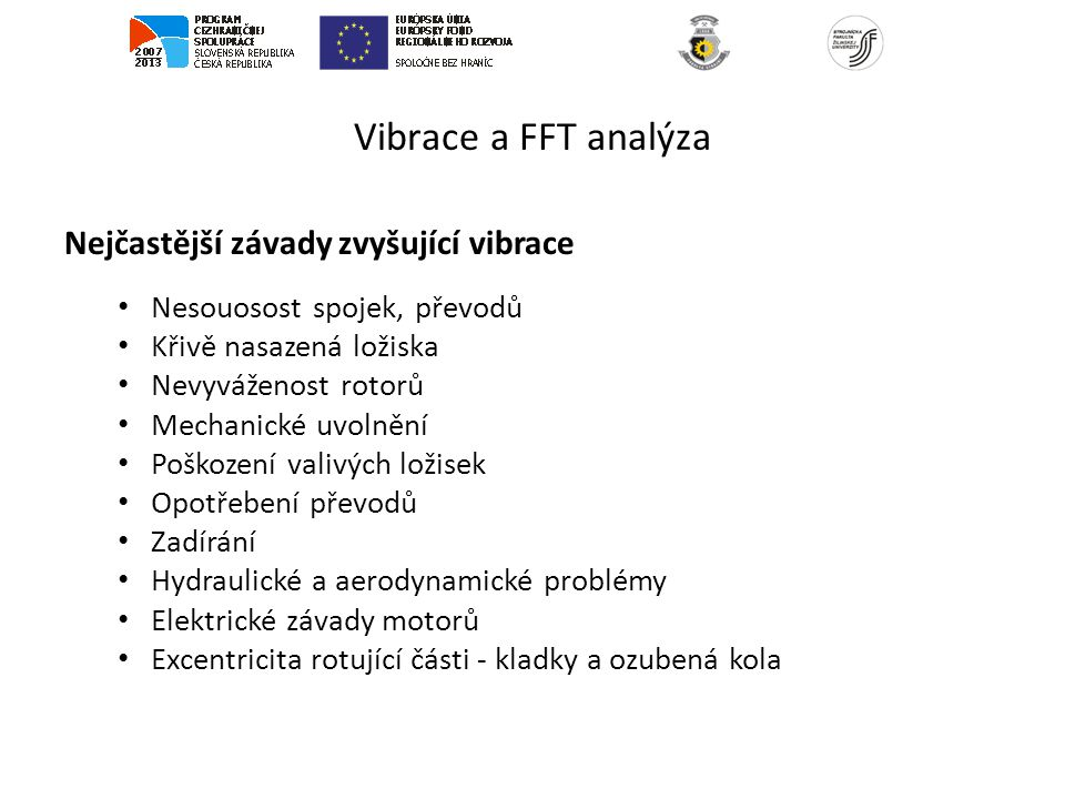 Vibrace a FFT analýza Nejčastější závady zvyšující vibrace Nesouosost spojek, převodů Křivě nasazená ložiska Nevyváženost rotorů Mechanické uvolnění P