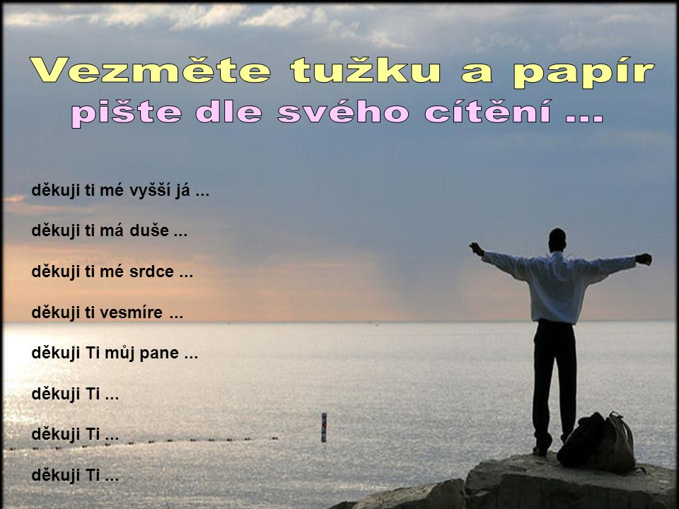 děkuji ti mé vyšší já...děkuji ti má duše... děkuji ti mé srdce...