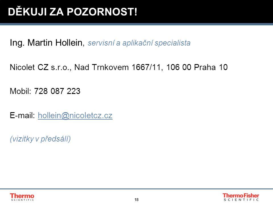 18 DĚKUJI ZA POZORNOST! Ing. Martin Hollein, servisní a aplikační specialista Nicolet CZ s.r.o., Nad Trnkovem 1667/11, 106 00 Praha 10 Mobil: 728 087