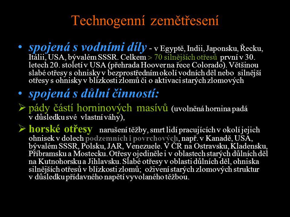 Technogenní zemětřesení spojená s vodními díly - v Egyptě, Indii, Japonsku, Řecku, Itálii, USA, bývalém SSSR. Celkem  70 silnějších otřesů, první v 3