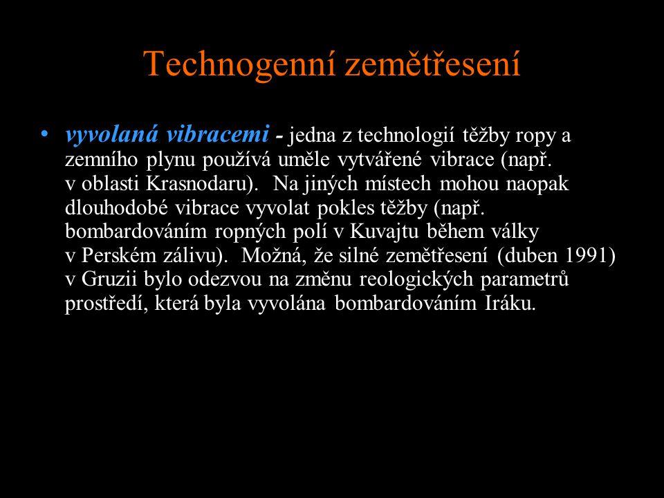 Technogenní zemětřesení vyvolaná vibracemi - jedna z technologií těžby ropy a zemního plynu používá uměle vytvářené vibrace (např.