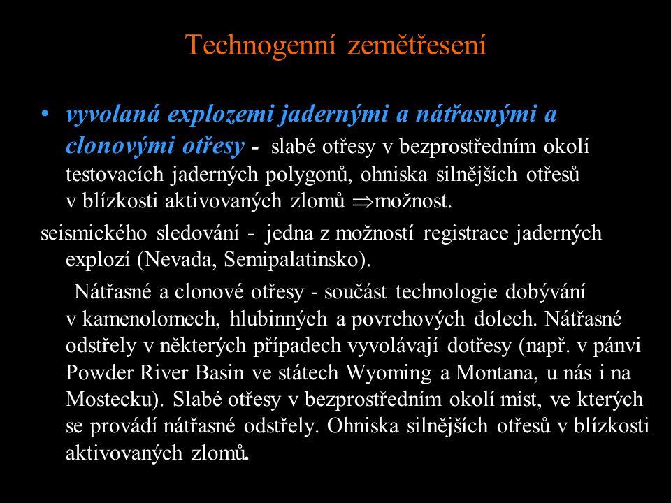 Technogenní zemětřesení vyvolaná explozemi jadernými a nátřasnými a clonovými otřesy - slabé otřesy v bezprostředním okolí testovacích jaderných polygonů, ohniska silnějších otřesů v blízkosti aktivovaných zlomů  možnost.