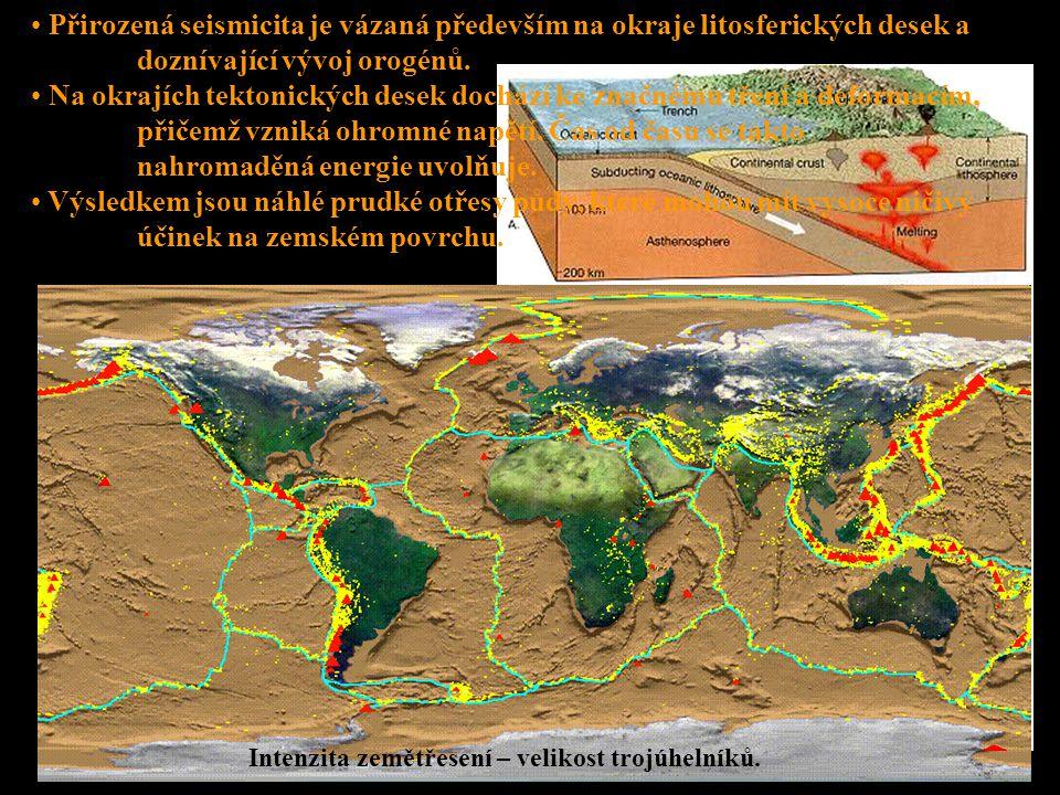 Přirozená seismicita je vázaná především na okraje litosferických desek a doznívající vývoj orogénů. Na okrajích tektonických desek dochází ke značném