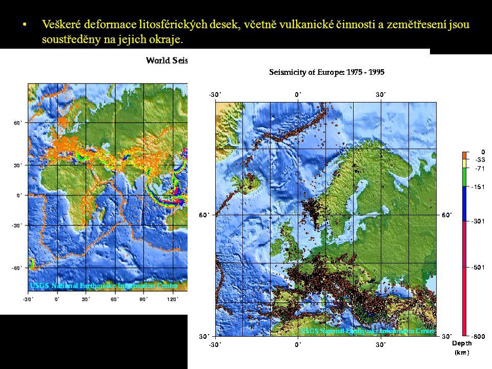 Veškeré deformace litosférických desek, včetně vulkanické činnosti a zemětřesení jsou soustředěny na jejich okraje.