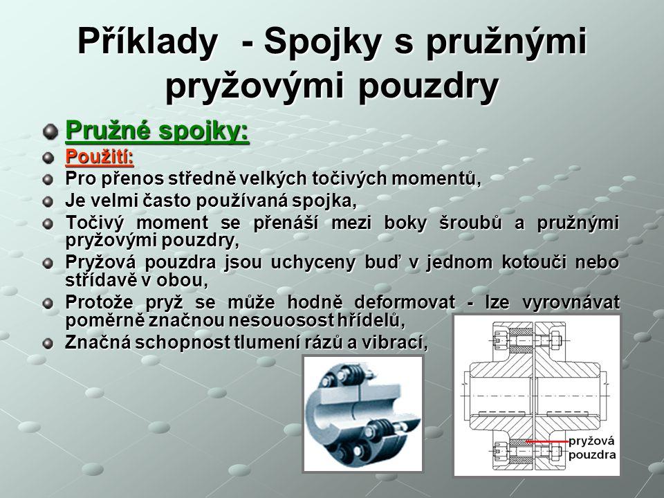 Příklady - Spojky s pružnými pryžovými pouzdry Pružné spojky: Použití: Pro přenos středně velkých točivých momentů, Je velmi často používaná spojka, T