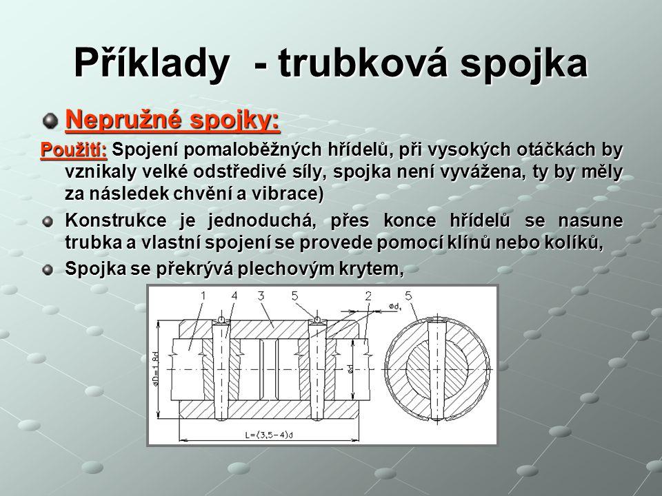 Příklady - trubková spojka Nepružné spojky: Použití: Spojení pomaloběžných hřídelů, při vysokých otáčkách by vznikaly velké odstředivé síly, spojka ne