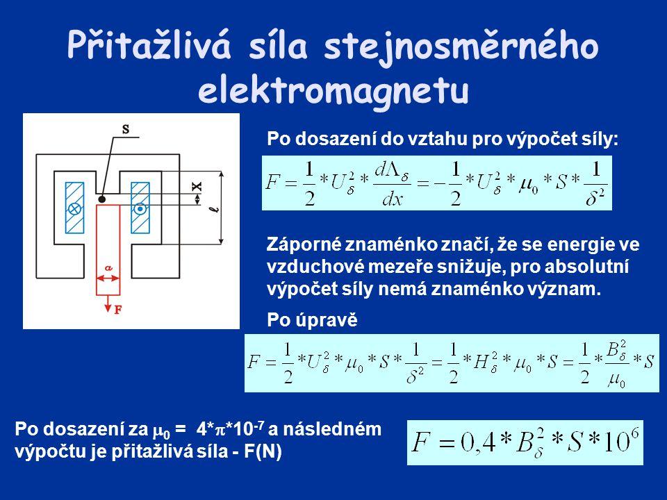 Přitažlivá síla stejnosměrného elektromagnetu Po dosazení do vztahu pro výpočet síly: Záporné znaménko značí, že se energie ve vzduchové mezeře snižuj