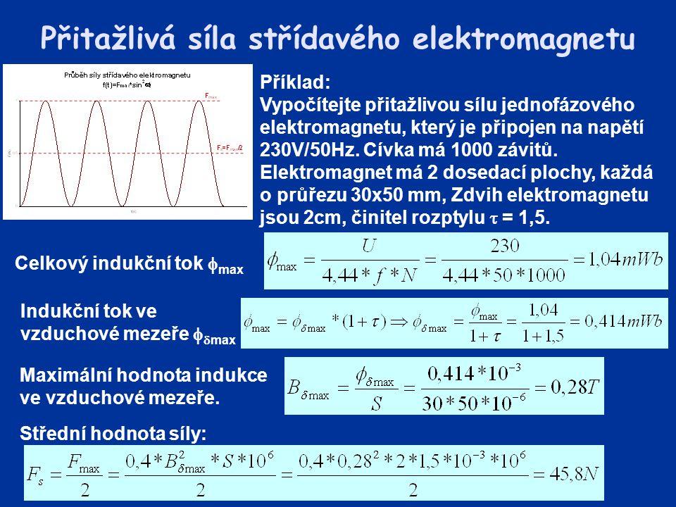 Přitažlivá síla střídavého elektromagnetu Příklad: Vypočítejte přitažlivou sílu jednofázového elektromagnetu, který je připojen na napětí 230V/50Hz. C