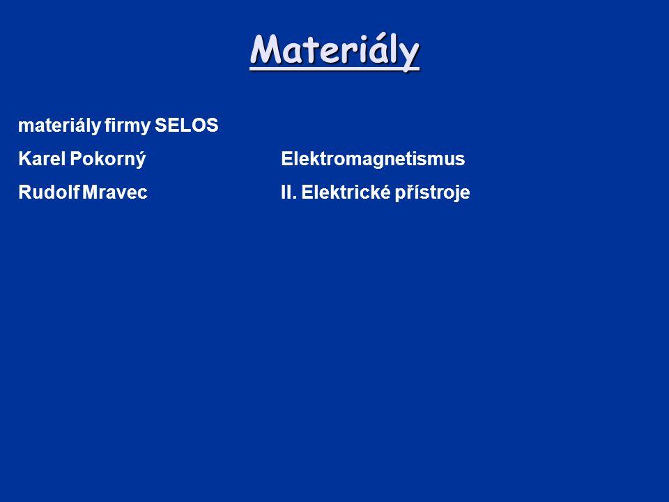 Materiály materiály firmy SELOS Karel PokornýElektromagnetismus Rudolf MravecII. Elektrické přístroje