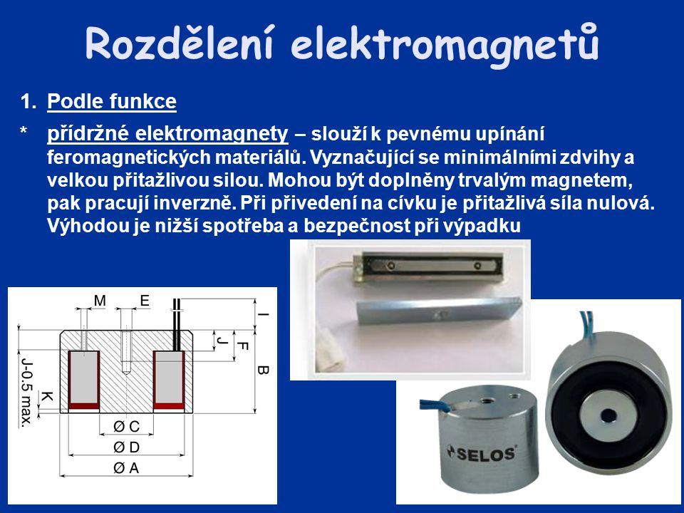 1.Podle funkce * přídržné elektromagnety – slouží k pevnému upínání feromagnetických materiálů. Vyznačující se minimálními zdvihy a velkou přitažlivou