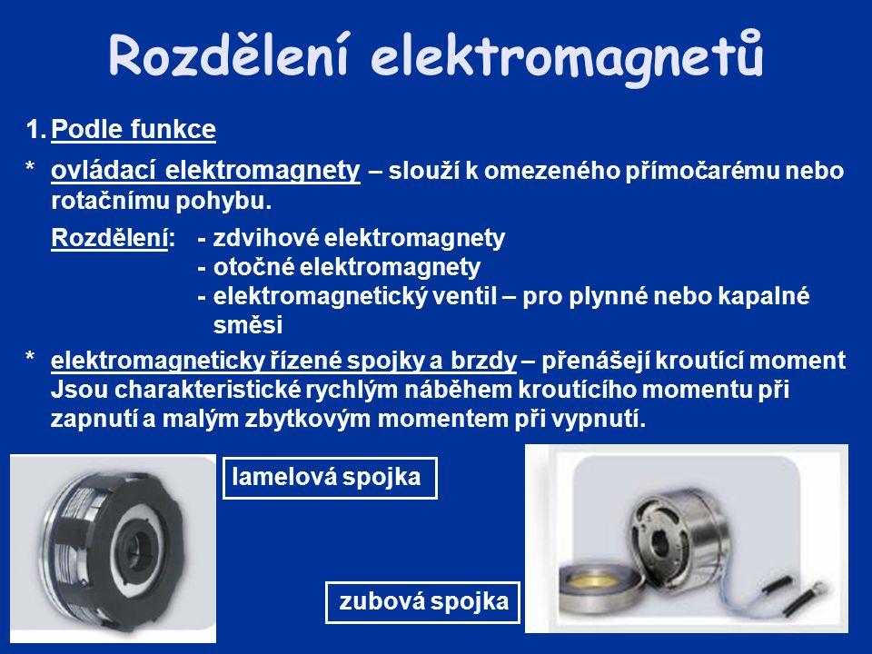 1.Podle funkce * ovládací elektromagnety – slouží k omezeného přímočarému nebo rotačnímu pohybu. Rozdělení:-zdvihové elektromagnety -otočné elektromag