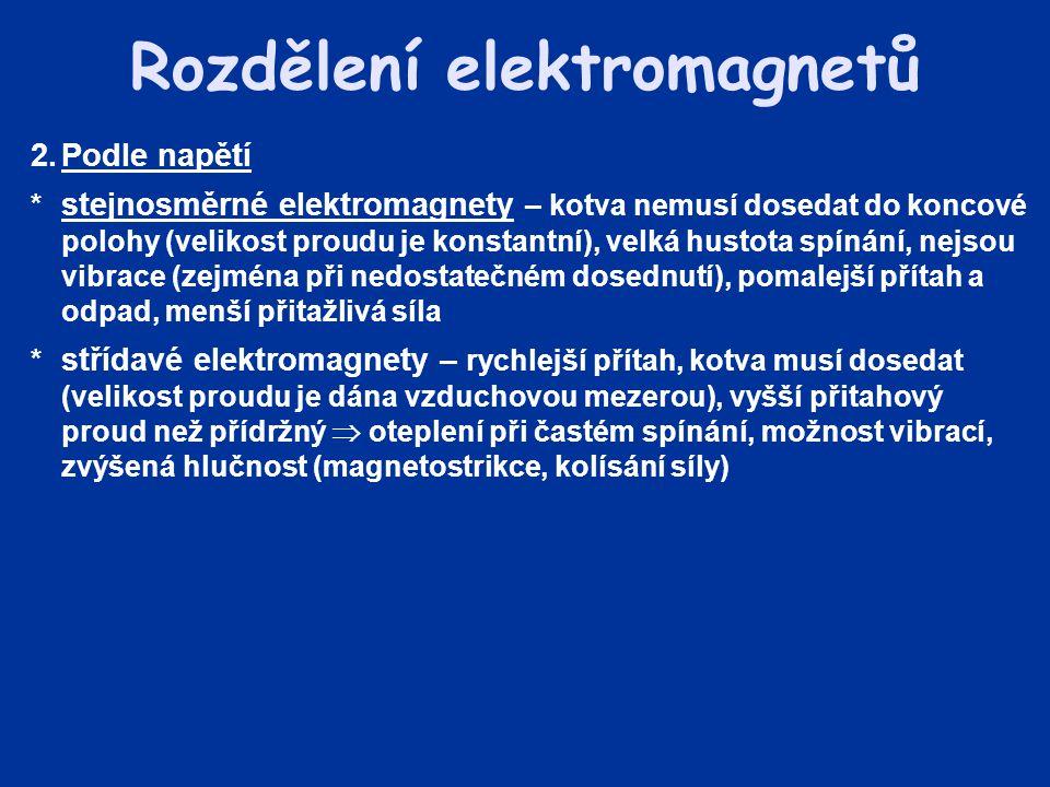 2.Podle napětí * stejnosměrné elektromagnety – kotva nemusí dosedat do koncové polohy (velikost proudu je konstantní), velká hustota spínání, nejsou v