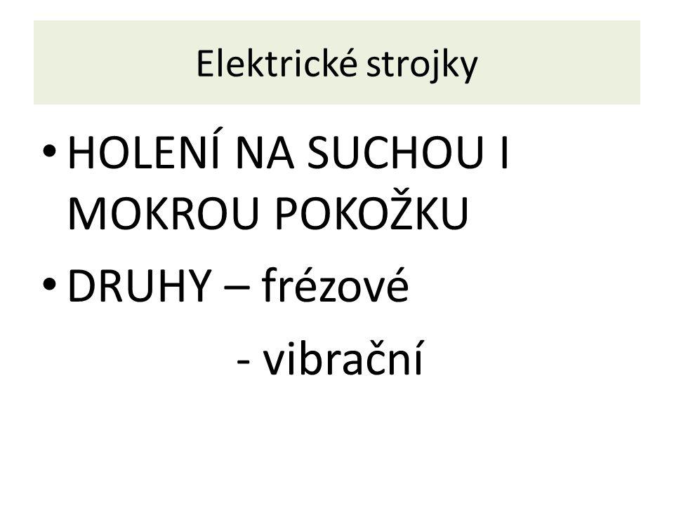 Elektrické strojky HOLENÍ NA SUCHOU I MOKROU POKOŽKU DRUHY – frézové - vibrační