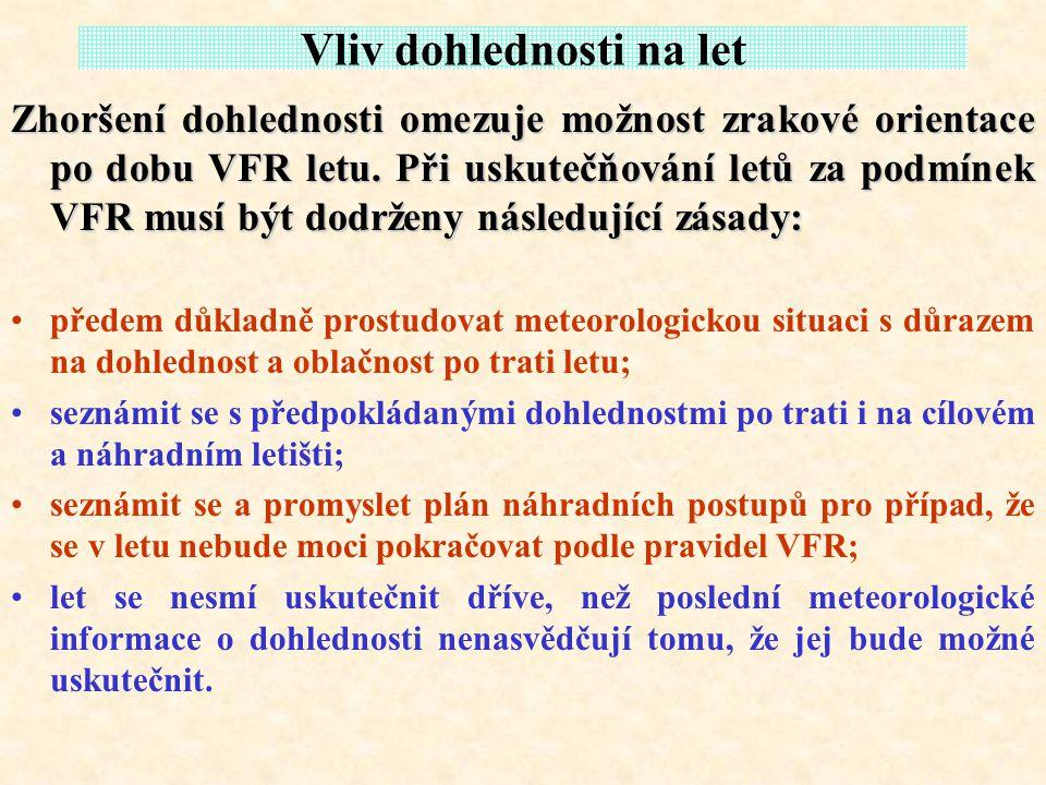 Vliv dohlednosti na let Zhoršení dohlednosti omezuje možnost zrakové orientace po dobu VFR letu. Při uskutečňování letů za podmínek VFR musí být dodrž