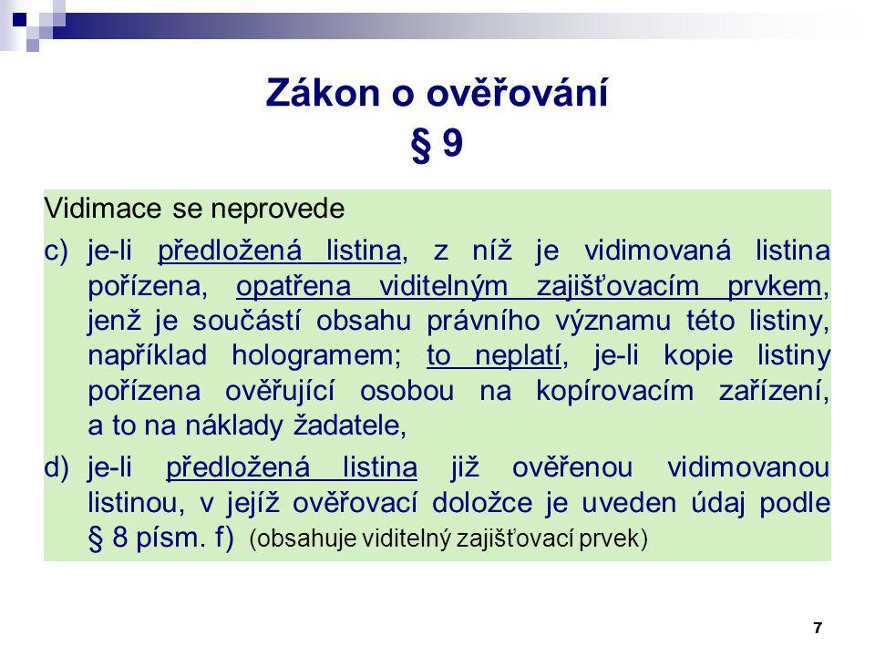 7 Zákon o ověřování § 9 Vidimace se neprovede c)je-li předložená listina, z níž je vidimovaná listina pořízena, opatřena viditelným zajišťovacím prvke