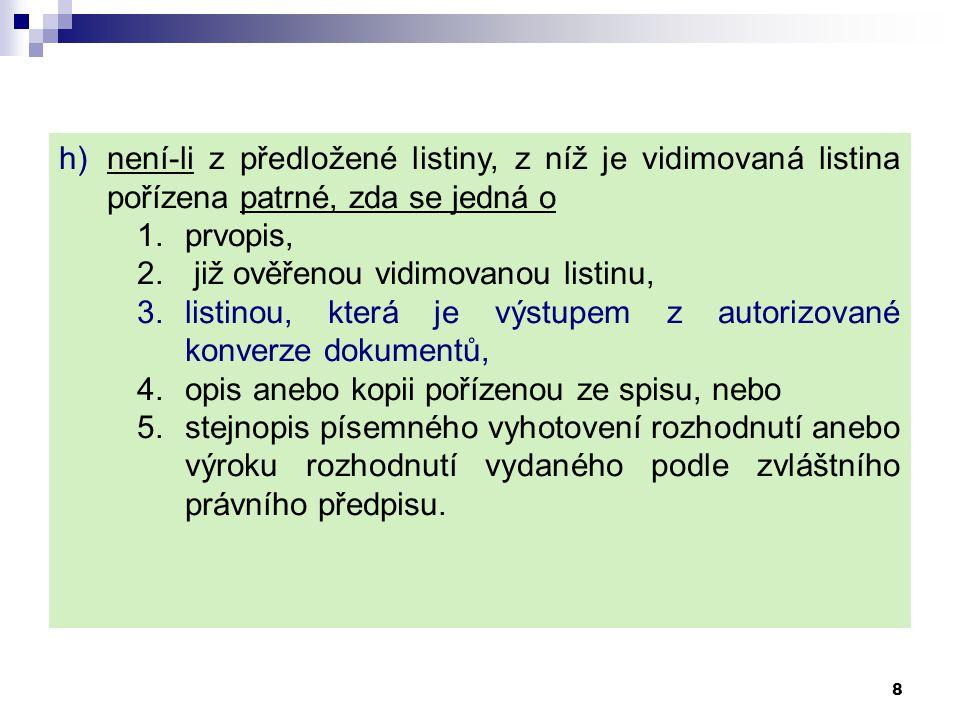 h)není-li z předložené listiny, z níž je vidimovaná listina pořízena patrné, zda se jedná o 1.prvopis, 2. již ověřenou vidimovanou listinu, 3.listinou