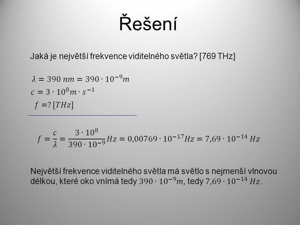 Řešení Jaká je největší frekvence viditelného světla? [769 THz]