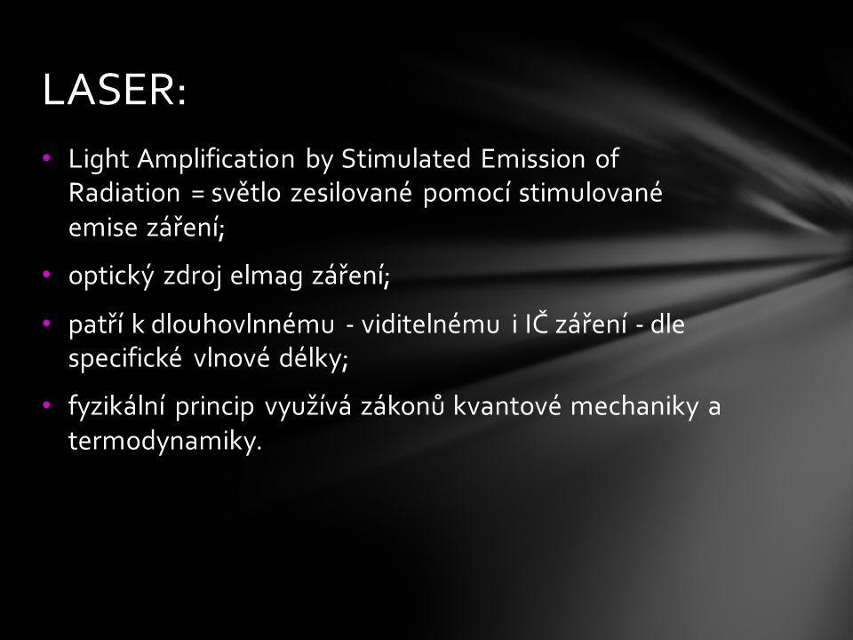 Light Amplification by Stimulated Emission of Radiation = světlo zesilované pomocí stimulované emise záření; optický zdroj elmag záření; patří k dlouh