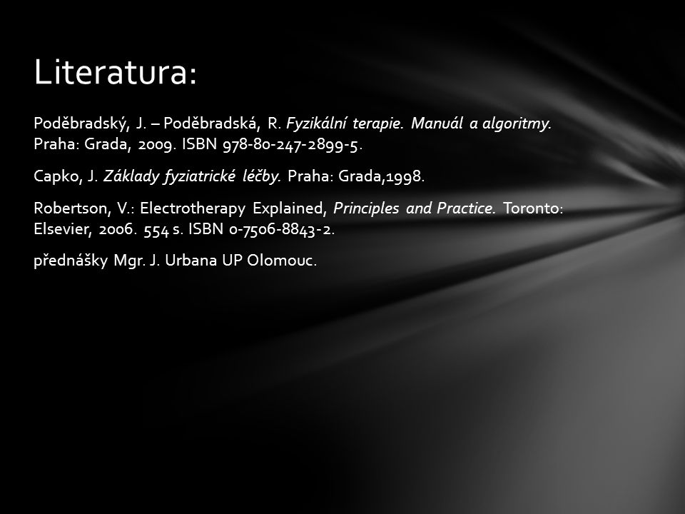 Poděbradský, J. – Poděbradská, R. Fyzikální terapie. Manuál a algoritmy. Praha: Grada, 2009. ISBN 978-80-247-2899-5. Capko, J. Základy fyziatrické léč