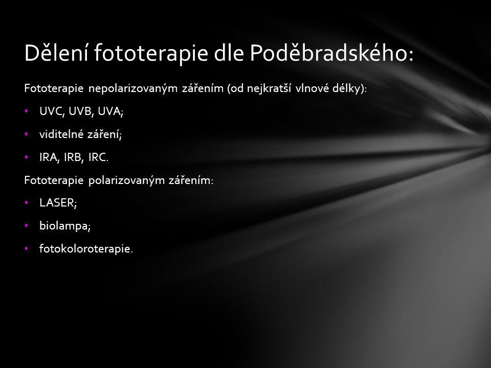 Fototerapie nepolarizovaným zářením (od nejkratší vlnové délky): UVC, UVB, UVA; viditelné záření; IRA, IRB, IRC. Fototerapie polarizovaným zářením: LA