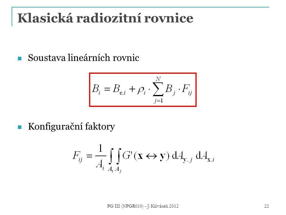 Klasická radiozitní rovnice Soustava lineárních rovnic Konfigurační faktory 22 PG III (NPGR010) - J.