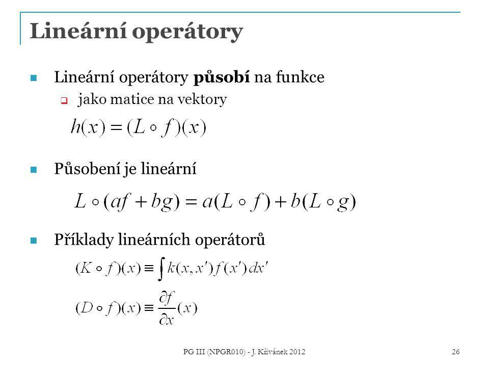 Lineární operátory Lineární operátory působí na funkce  jako matice na vektory Působení je lineární Příklady lineárních operátorů 26 PG III (NPGR010) - J.