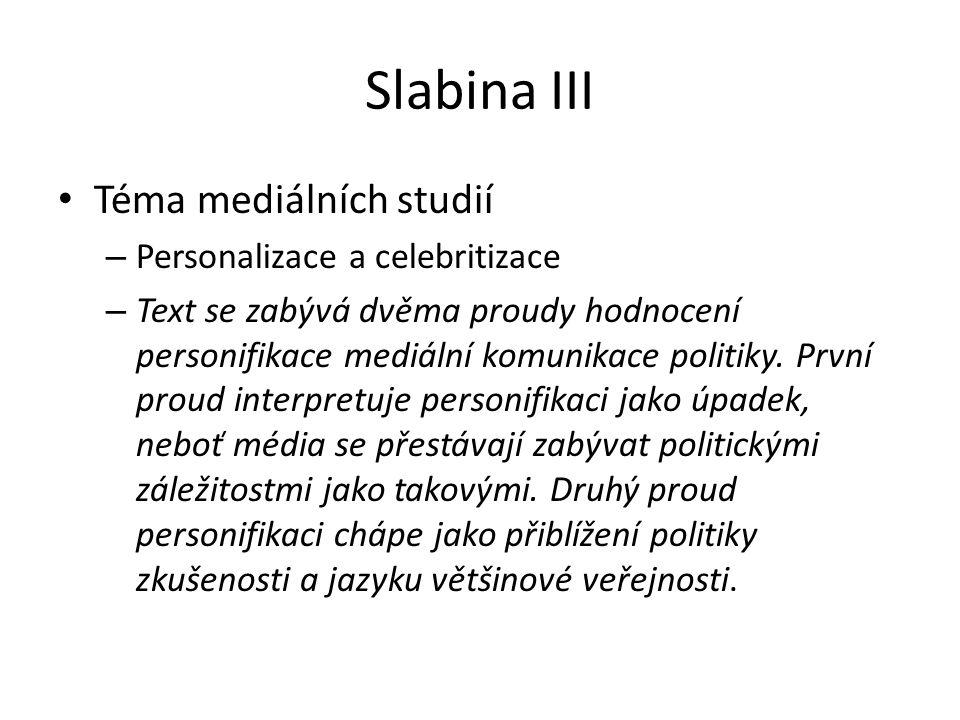 Slabina III Téma mediálních studií – Personalizace a celebritizace – Text se zabývá dvěma proudy hodnocení personifikace mediální komunikace politiky.