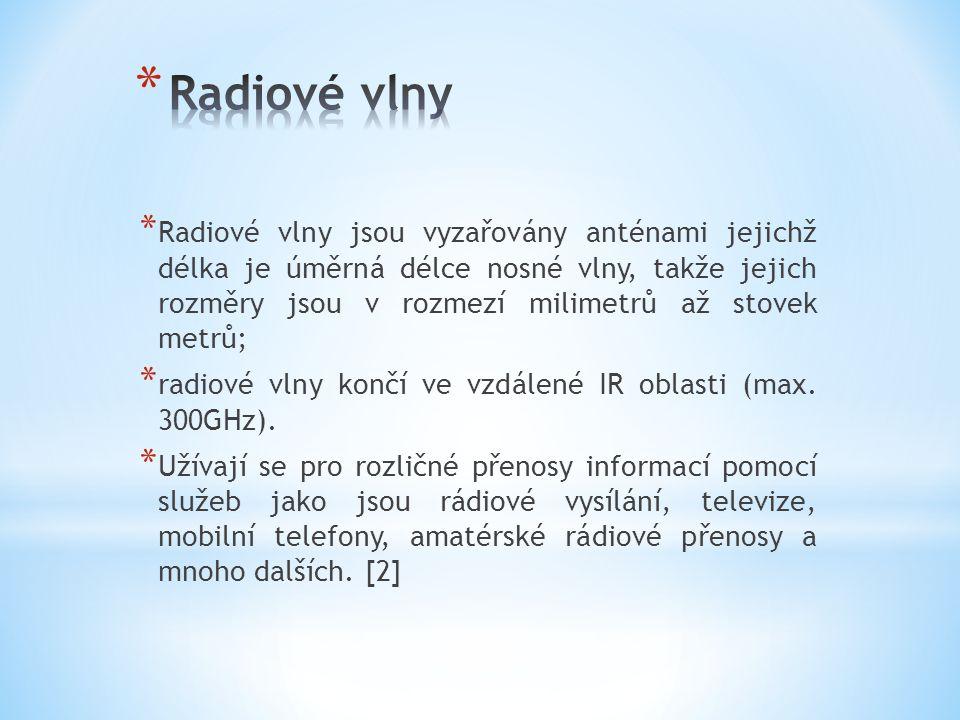 * Radiové vlny jsou vyzařovány anténami jejichž délka je úměrná délce nosné vlny, takže jejich rozměry jsou v rozmezí milimetrů až stovek metrů; * rad