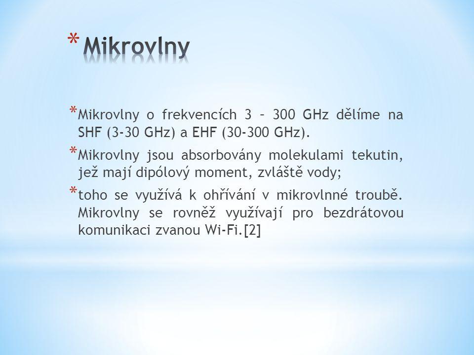 * Mikrovlny o frekvencích 3 – 300 GHz dělíme na SHF (3-30 GHz) a EHF (30-300 GHz). * Mikrovlny jsou absorbovány molekulami tekutin, jež mají dipólový