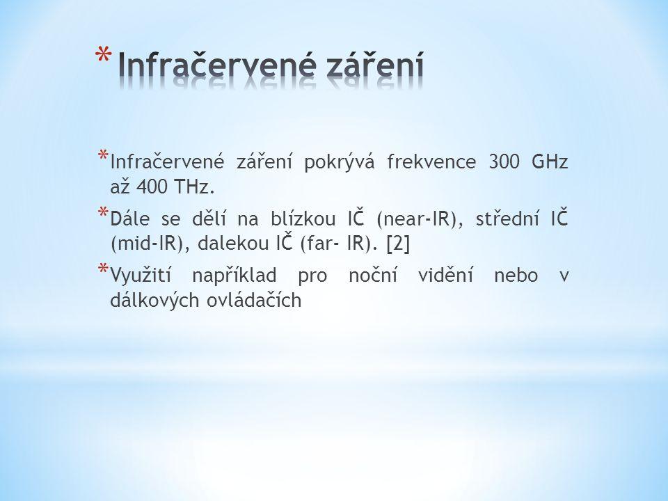 * Infračervené záření pokrývá frekvence 300 GHz až 400 THz. * Dále se dělí na blízkou IČ (near-IR), střední IČ (mid-IR), dalekou IČ (far- IR). [2] * V
