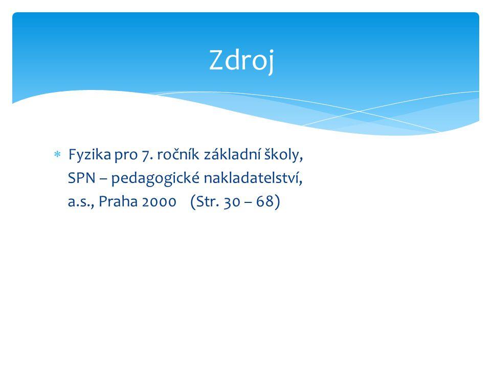 Zdroj  Fyzika pro 7. ročník základní školy, SPN – pedagogické nakladatelství, a.s., Praha 2000 (Str. 30 – 68)