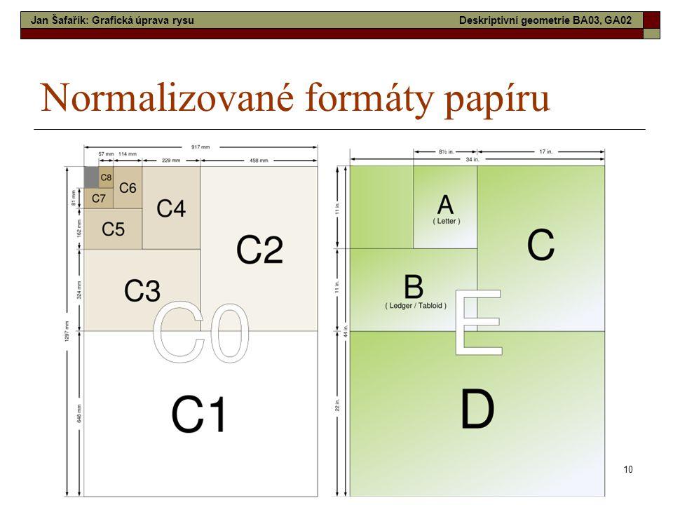 10 Normalizované formáty papíru Jan Šafařík: Grafická úprava rysuDeskriptivní geometrie BA03, GA02