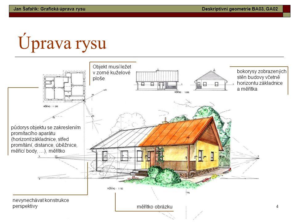 4 Úprava rysu bokorysy zobrazených stěn budovy včetně horizontu základnice a měřítka nevynechávat konstrukce perspektivy měřítko obrázku půdorys objek