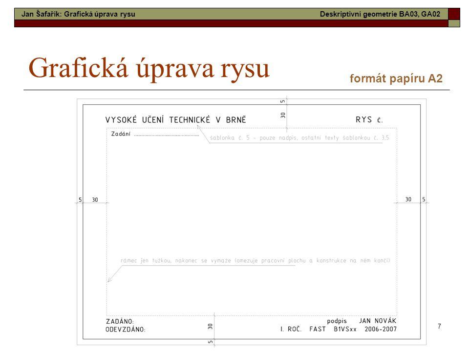 7 Grafická úprava rysu formát papíru A2 Jan Šafařík: Grafická úprava rysuDeskriptivní geometrie BA03, GA02