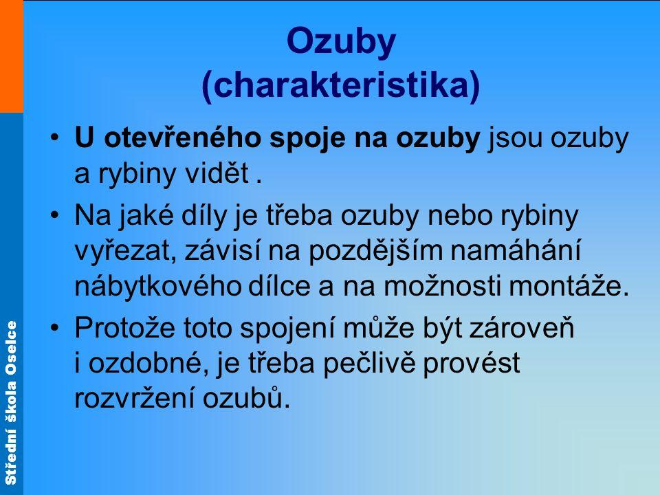 Střední škola Oselce Ozuby (charakteristika) U otevřeného spoje na ozuby jsou ozuby a rybiny vidět. Na jaké díly je třeba ozuby nebo rybiny vyřezat, z