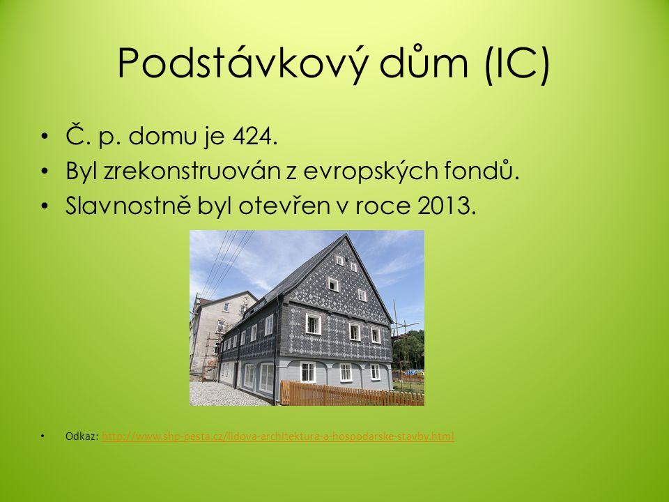 Podstávkový dům (IC) Č. p. domu je 424. Byl zrekonstruován z evropských fondů.