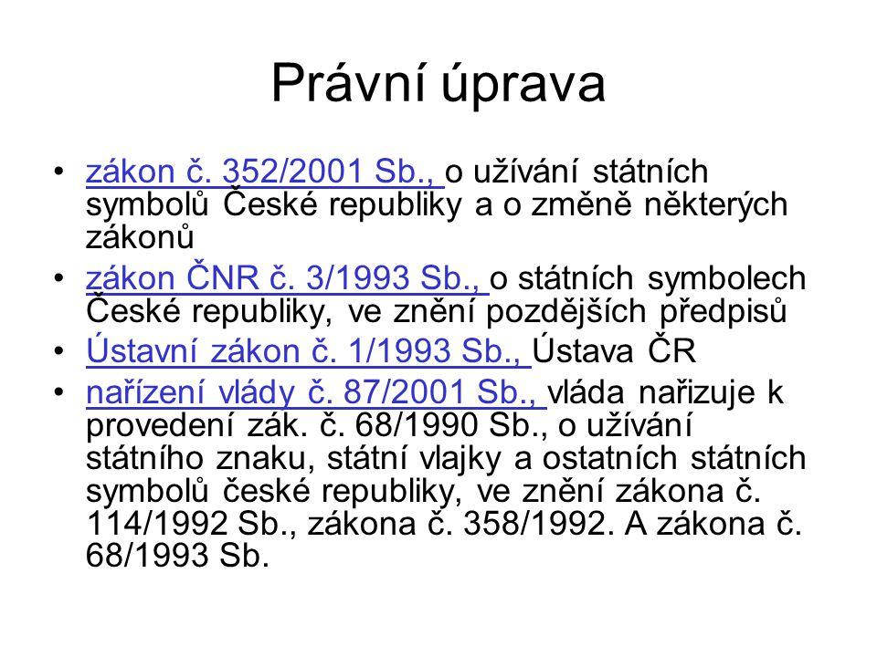 Právní úprava zákon č. 352/2001 Sb., o užívání státních symbolů České republiky a o změně některých zákonůzákon č. 352/2001 Sb., zákon ČNR č. 3/1993 S