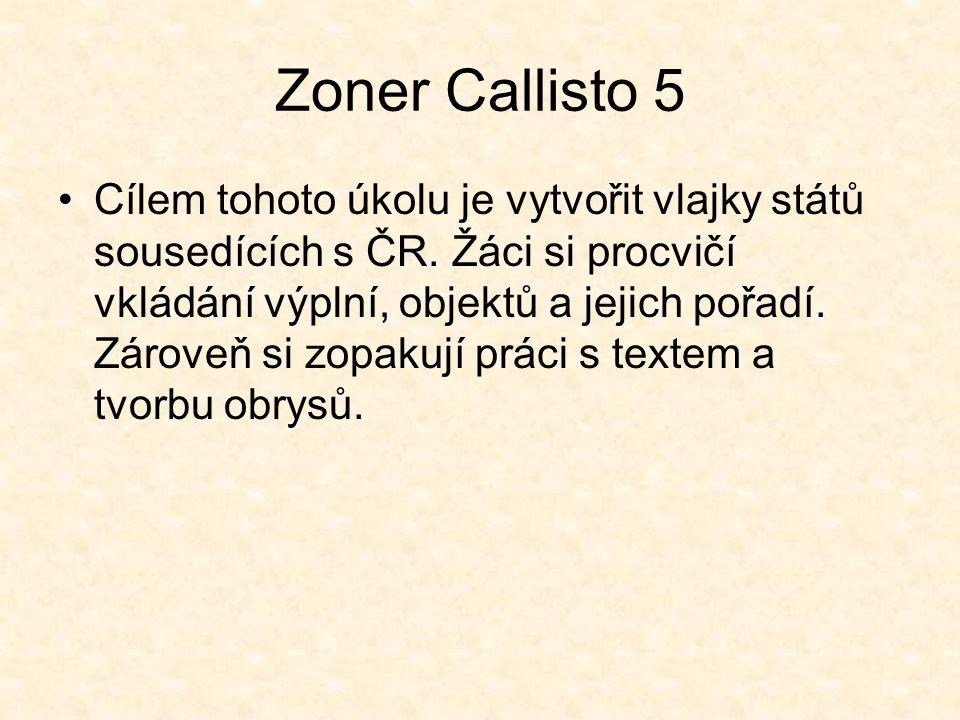 Zoner Callisto 5 Cílem tohoto úkolu je vytvořit vlajky států sousedících s ČR. Žáci si procvičí vkládání výplní, objektů a jejich pořadí. Zároveň si z