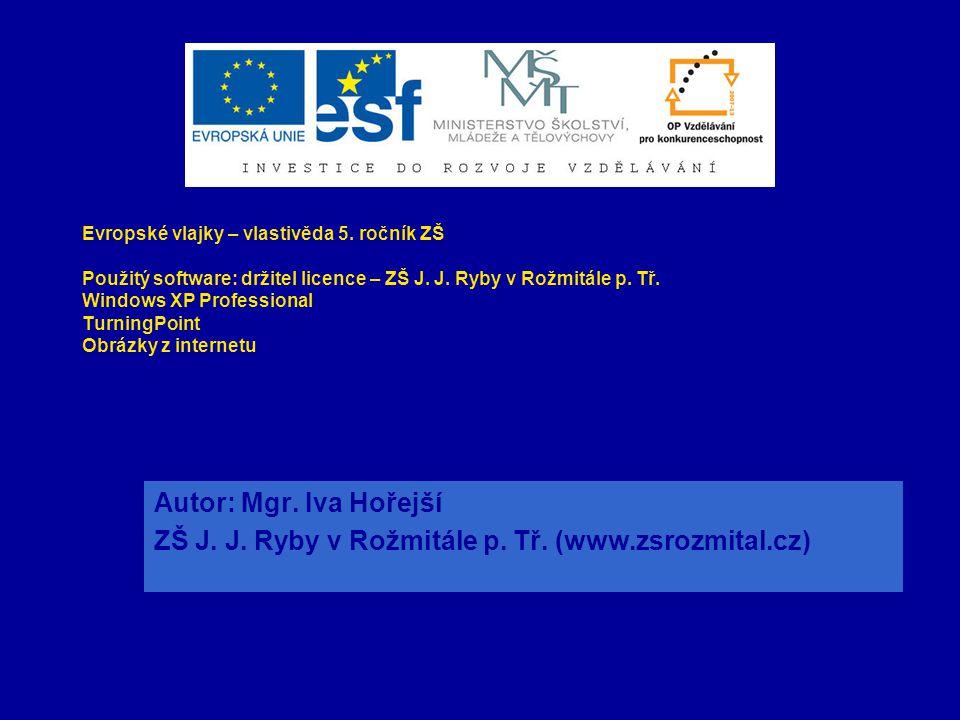 Evropské vlajky – vlastivěda 5. ročník ZŠ Použitý software: držitel licence – ZŠ J. J. Ryby v Rožmitále p. Tř. Windows XP Professional TurningPoint Ob