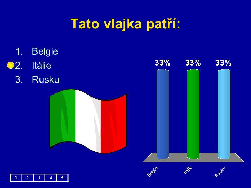 Tato vlajka patří: 12345 1.Belgie 2.Itálie 3.Rusku