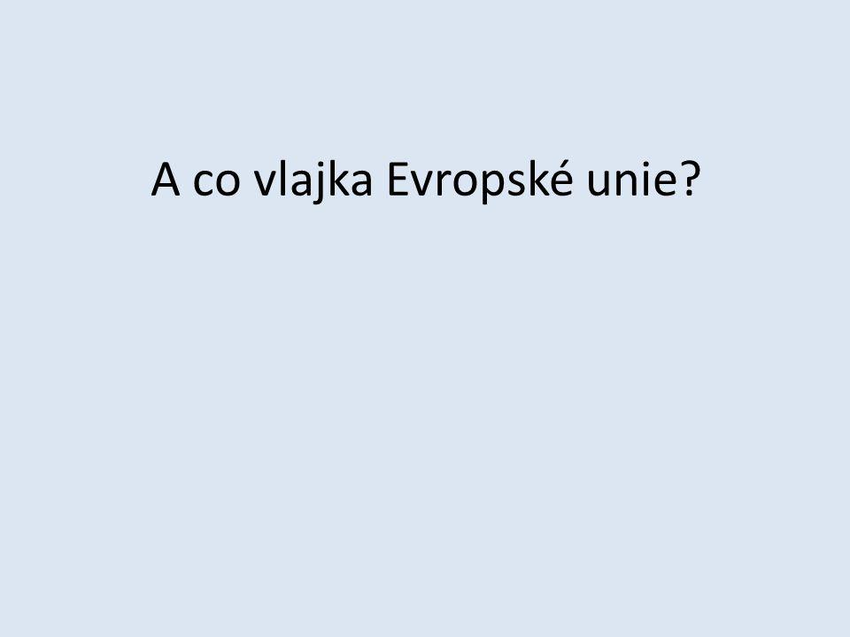 A co vlajka Evropské unie?