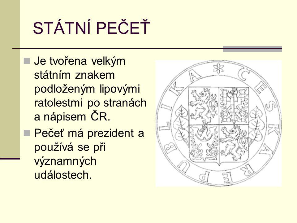 STÁTNÍ PEČEŤ Je tvořena velkým státním znakem podloženým lipovými ratolestmi po stranách a nápisem ČR. Pečeť má prezident a používá se při významných