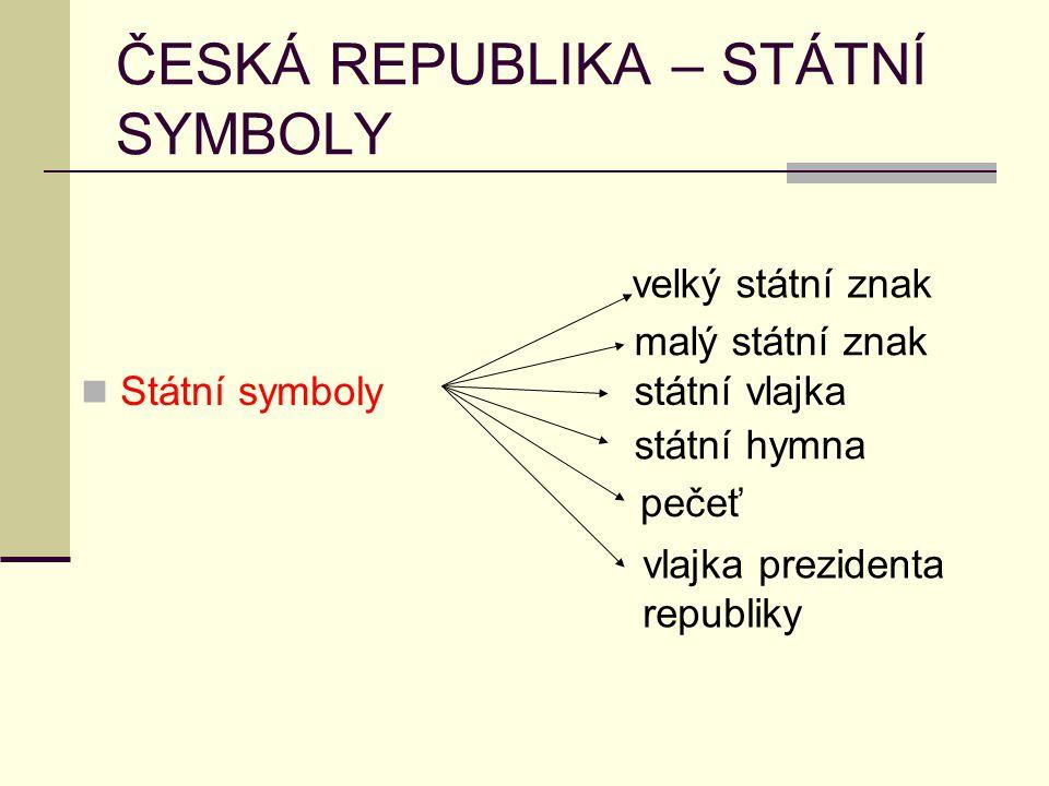 ČESKÁ REPUBLIKA – STÁTNÍ SYMBOLY Státní symboly velký státní znak malý státní znak státní vlajka státní hymna pečeť vlajka prezidenta republiky