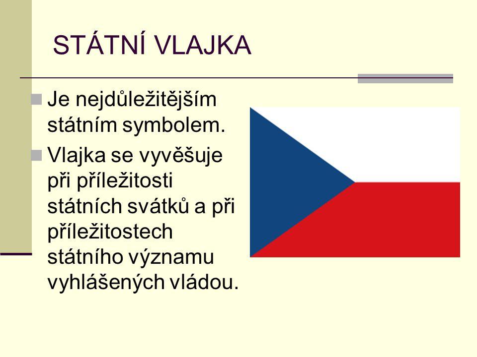STÁTNÍ VLAJKA Je nejdůležitějším státním symbolem. Vlajka se vyvěšuje při příležitosti státních svátků a při příležitostech státního významu vyhlášený