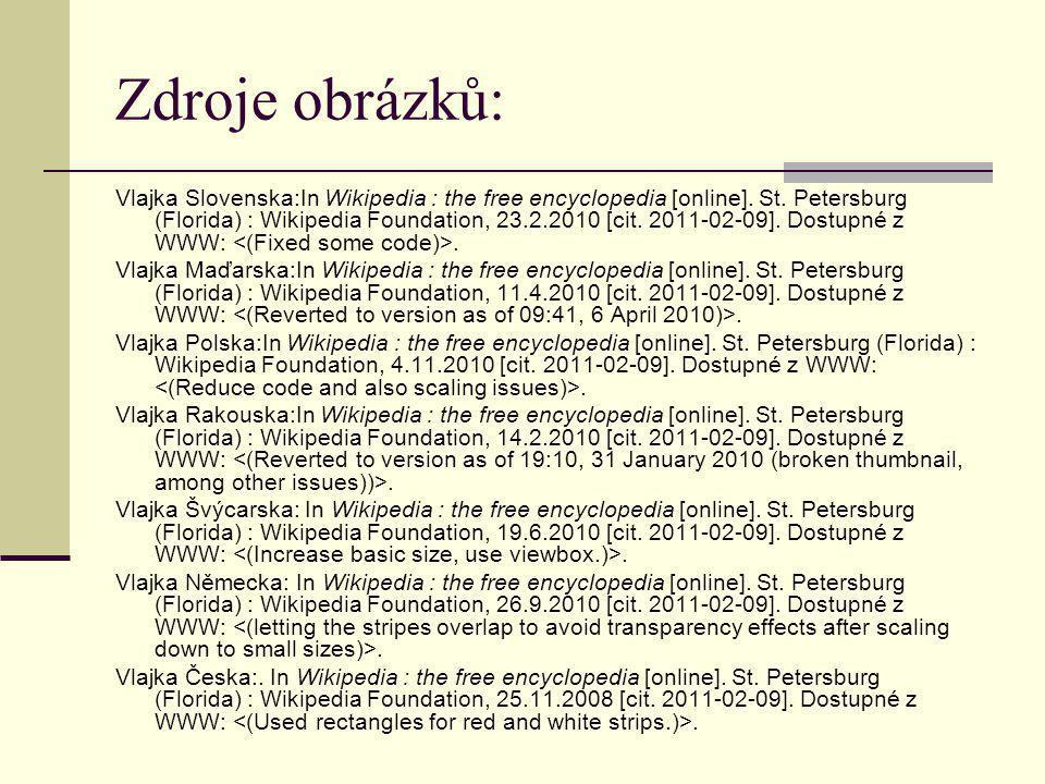 Zdroje obrázků: Vlajka Slovenska:In Wikipedia : the free encyclopedia [online]. St. Petersburg (Florida) : Wikipedia Foundation, 23.2.2010 [cit. 2011-