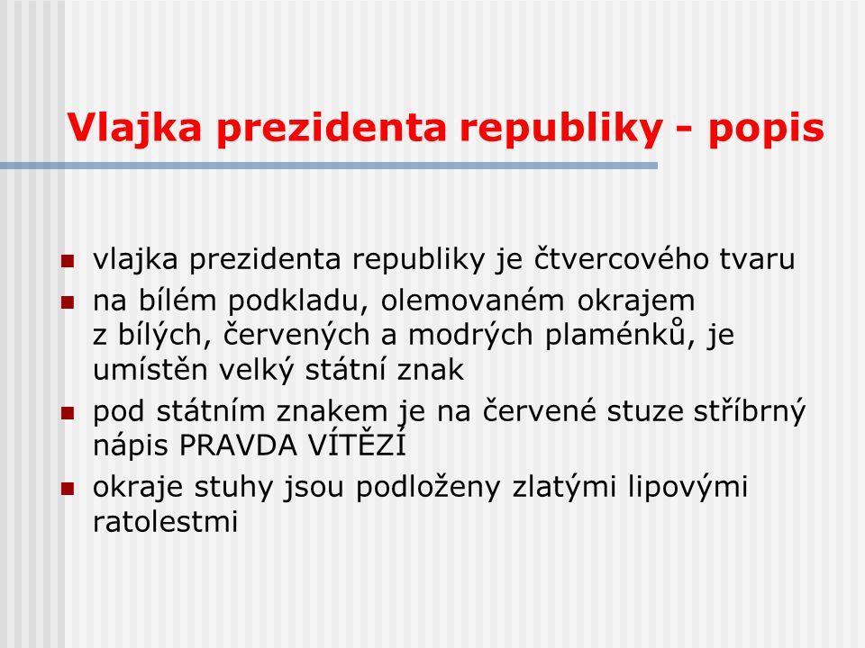 Vlajka prezidenta republiky - popis vlajka prezidenta republiky je čtvercového tvaru na bílém podkladu, olemovaném okrajem z bílých, červených a modrý