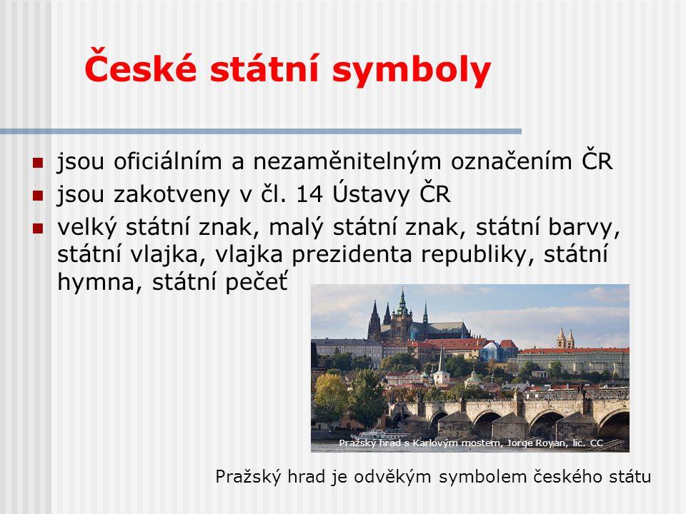 České státní symboly jsou oficiálním a nezaměnitelným označením ČR jsou zakotveny v čl. 14 Ústavy ČR velký státní znak, malý státní znak, státní barvy