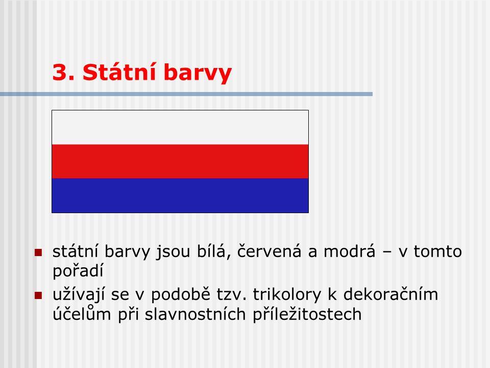 3. Státní barvy státní barvy jsou bílá, červená a modrá – v tomto pořadí užívají se v podobě tzv. trikolory k dekoračním účelům při slavnostních příle