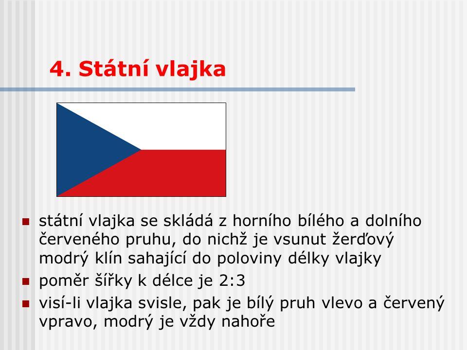 4. Státní vlajka státní vlajka se skládá z horního bílého a dolního červeného pruhu, do nichž je vsunut žerďový modrý klín sahající do poloviny délky